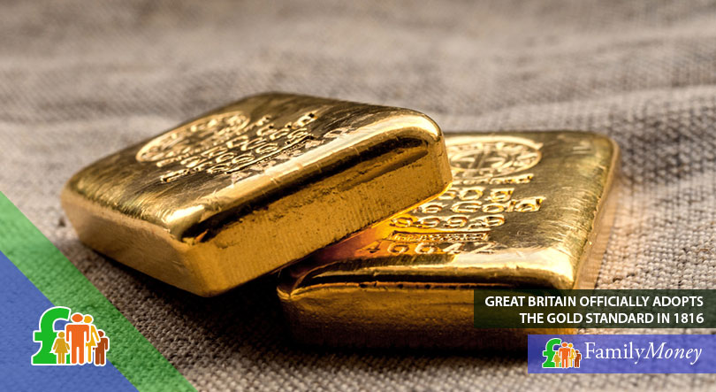 Gold, which was used to back the British currency officially in 1816
