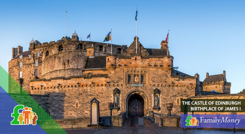 Edinburgh castle was the birthplace of James I, who brought about changes in British coinage