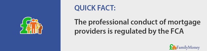 The professional conduct of mortgage providers is regulated by the FCA