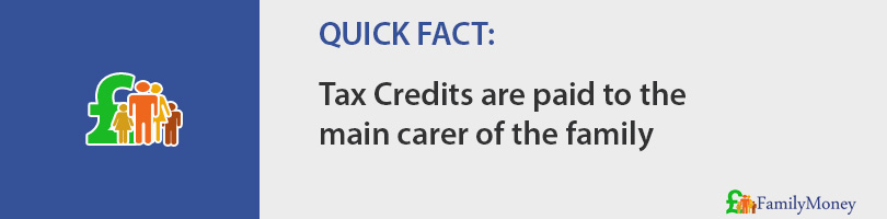 Tax Credits are paid to the  main carer of the family