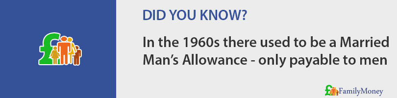 In the 1960s there used to be a Married Man's Allowance - only payable to men