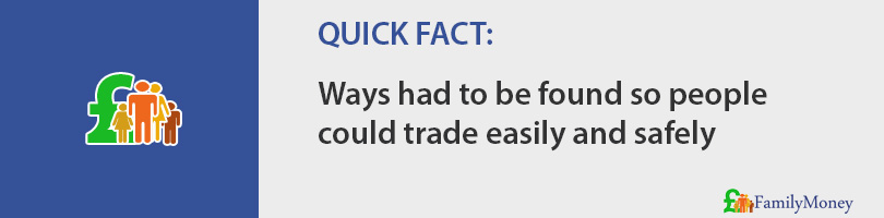 Ways had to be found so people could trade easily and safely