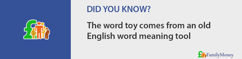 The word toy comes from an old English word meaning tool
