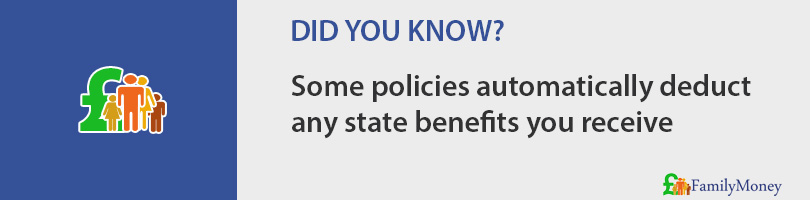 Some policies automatically deduct any state benefits you receive