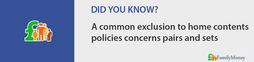 A common exclusion to home contents  policies concerns pairs and sets