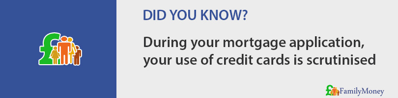 During your mortgage application,  your use of credit cards is scrutinised