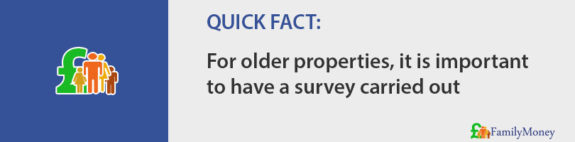 For older properties, it is important to have a survey carried out