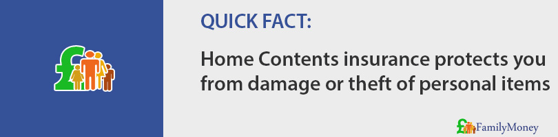 Home Contents insurance protects you from damage or theft of personal items