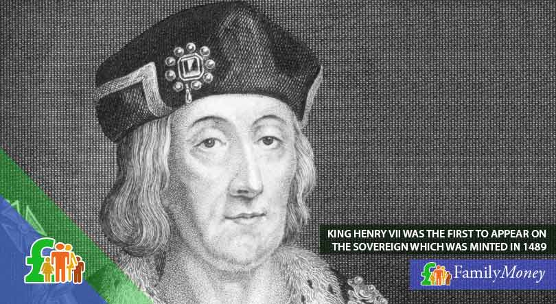 Henry VII, who was the first to appear on the sovereign which was minted in 1489