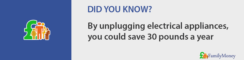 By unplugging electrical appliances, you could save 30 pounds a year