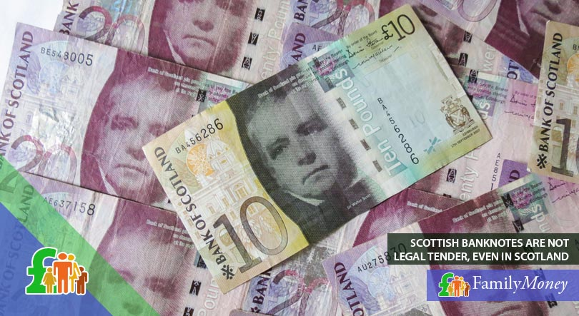 Scottish banknotes, which are not legal tender, even in Scotland