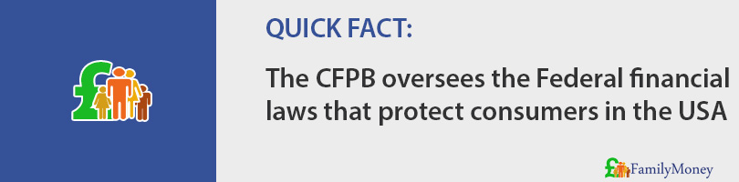 The CFPB oversees the Federal financial  laws that protect consumers in the USA