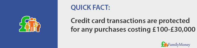 Credit card transactions are protected for any purchases costing £100-£30,000