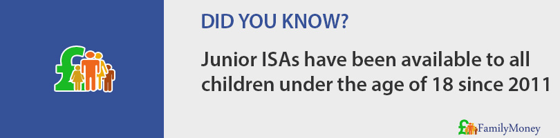 Junior ISAs have been available to all  children under the age of 18 since 2011