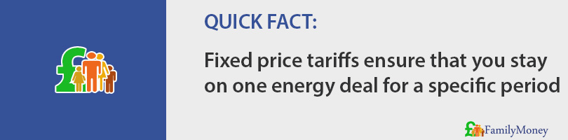 Fixed price tariffs ensure that you stay  on one energy deal for a specific period