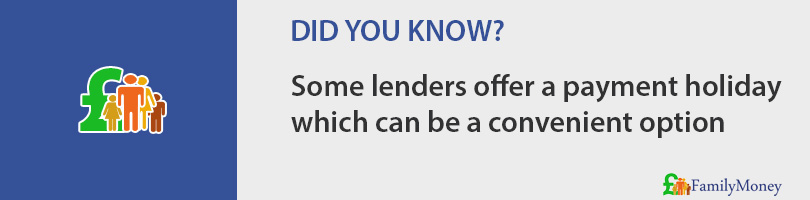 Some lenders offer a payment holiday  which can be a convenient option