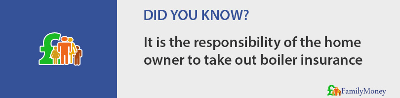 It is the responsibility of the home owner to take out boiler insurance