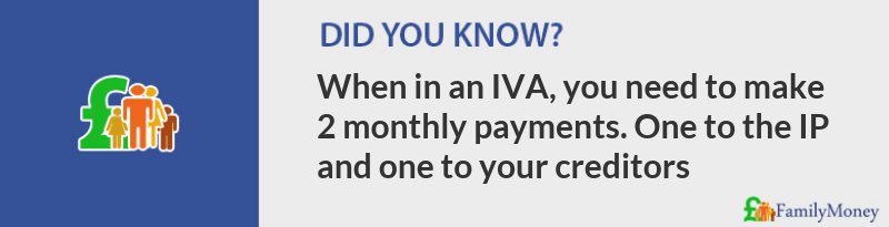 Did you know? When in an IVA, you need to make 2 monthly payments. One to the IP and one to your creditors