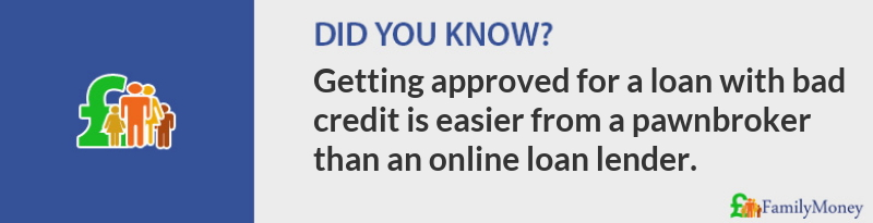Getting approved for a loan with bad credit is easier from pawnbrokers than an online loan lender. FamilyMoney