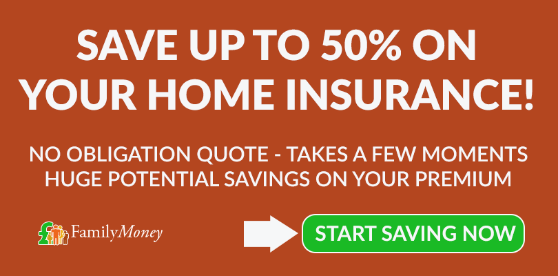 Make substantial savings on your home insurance premium with Family Money