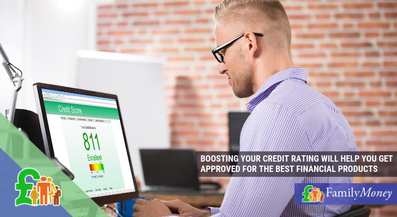 BOOSTING YOUR CREDIT RATING WILL HELP YOU GET APPROVED FOR THE BEST FINANCIAL PRODUCTS -Familymoney