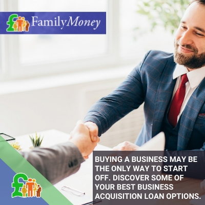Getting a loan to buy a business may be the only way to start off. Discover some of your best business acquisition loan options - FamilyMoney