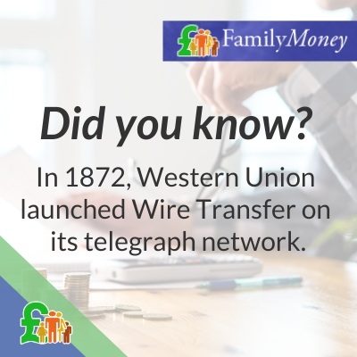 In 1872, Western Union launched Wire Transfer on its telegraph network - Family Money