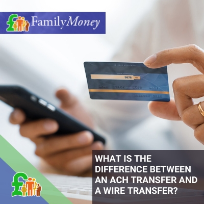 What is the difference between an ach transfer and a wire transfer? - Family Money